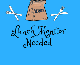 Lunch Monitors Needed
